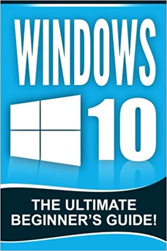 Windows 10: The Ultimate Beginner's Guide!