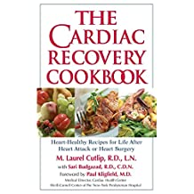 The Cardiac Recovery Cookbook: Heart-Healthy Recipes for Life After Heart Attack or Heart Surgery