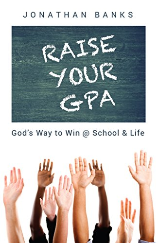 Raise Your GPA: God's Way to Win @ School & Life