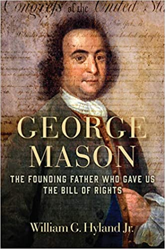 cab09791c2e6 Amazon.com  George Mason  The Founding Father Who Gave Us the Bill of  Rights (9781621579267)  William G. Hyland Jr.  Books