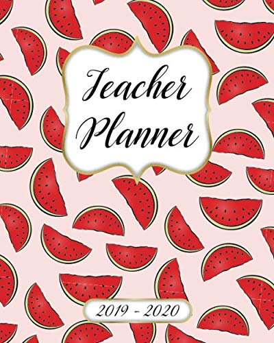 Teacher Planner 2019-2020 Lesson Plan Book: Weekly and Monthly Monday Start Academic Year Lesson Planner for Teachers | July 2019 to June 2020 Record Book| Watermelon Pattern Cover]()