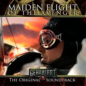 The Gearheart: Maiden Flight of the Avenger Original Score