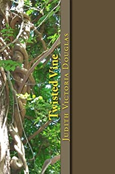 Twisted Vine: An Anthology of Short Stories and Poems by [Douglas, Judith Victoria]