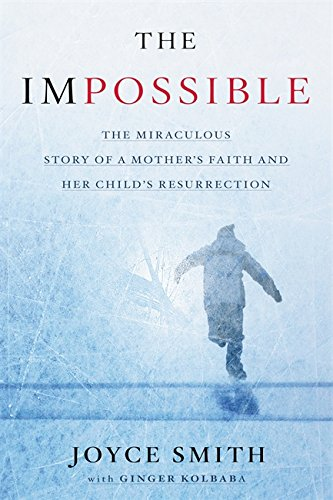 The Impossible: The Miraculous Story of a Mother's Faith and Her Child's Resurrection cover