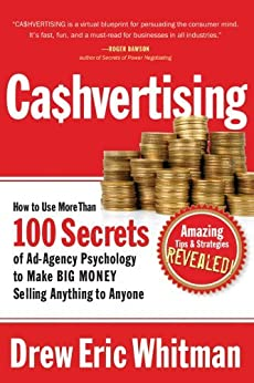 CA$HVERTISING: How to Use More than 100 Secrets of Ad-Agency Psychology to Make Big Money Selling Anything to Anyone by [Whitman, Drew Eric]
