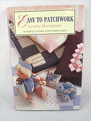 Bestseller eBook Download EASY TO PATCHWORK: 30 Perfect Home and Family Gifts by Lynette Mostaghimi PDF