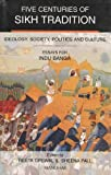 Five Centuries of Sikh Tradition: Ideology, Society Politics and Culture