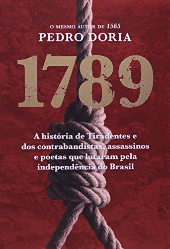 1789. Os Contrabandistas, Assassinos e Poetas Que Sonharam A Independência do Brasil