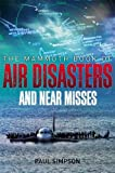 The Mammoth Book of Air Disasters and Near Misses (Mammoth Books)
