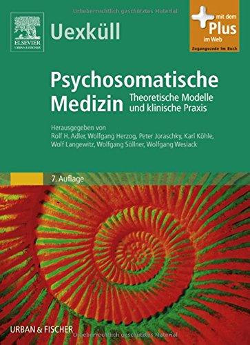 Uexküll Psychosomatische Medizin: Theoretische Modelle und klinische Praxis - mit Zugang zum Elsevier-Portal
