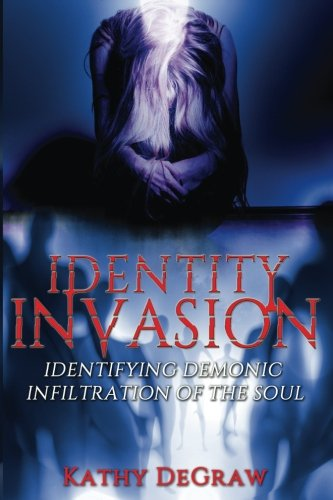 Identity Invasion  Identifying Demonic Infiltration Of The Soul