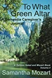 To What Green Altar: A Dementia Caregiver's Journal (Volume 2)