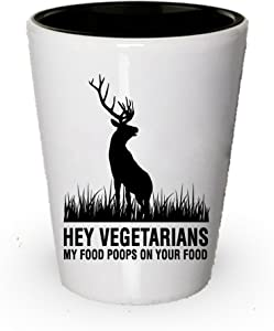 Funny Hunting shot glass- Hey Vegetarians, My Food Poops On Your Food