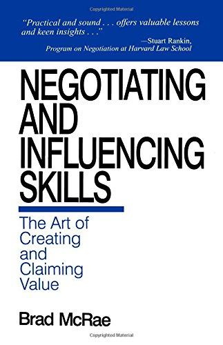 Negotiating and Influencing Skills: The Art of Creating and Claiming Value by Brad McRae