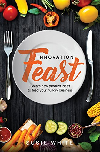 Innovation Feast: Create New Product Ideas to Feed Your Hungry Business by Susie White ebook deal