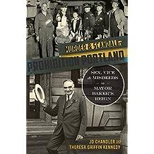 Murder & Scandal in Prohibition Portland: Sex, Vice & Misdeeds in Mayor Baker's Reign (True Crime)