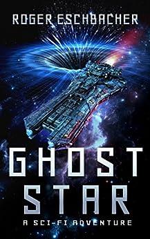 Ghost Star (Ghost Star Adventures Book 1) by [Eschbacher, Roger]