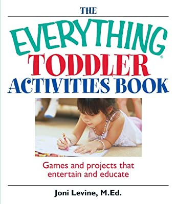 The Everything Toddler Activities Book Games And Projects That Entertain And Educate Everything Parenting from Adams Media