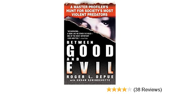 Between Good and Evil: A Master Profiler's Hunt for Society's Most