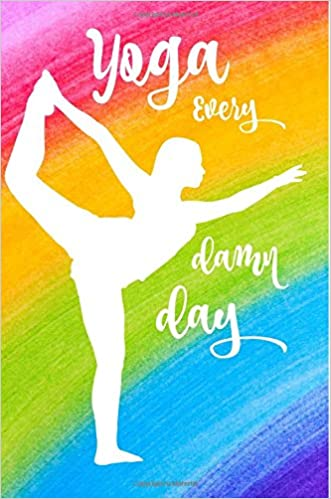 Yoga Every Damn Day: Yoga Diary,Journal,Notebook,Blank Lined ...