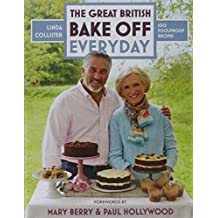 The Great British Bake Off: Everyday: 100 Foolproof Bakes