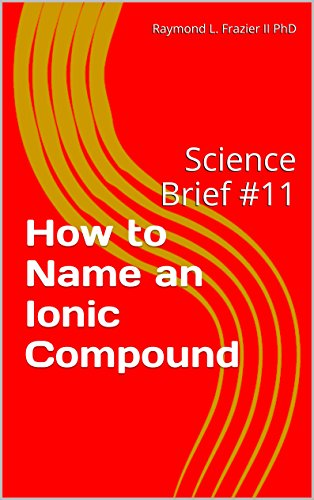 How to Name an Ionic Compound: Science Brief #11 (Science Briefs)