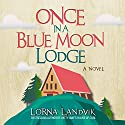 Once in a Blue Moon Lodge: A Novel Audiobook by Lorna Landvik Narrated by Ann Marie Lee
