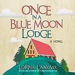 Once in a Blue Moon Lodge: A Novel | Lorna Landvik
