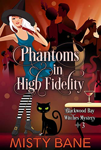 Phantoms in High Fidelity (Blackwood Bay Witches Paranormal Cozy Mystery Book 3) by [Bane, Misty]