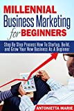 Marketing: Millennial Business Marketing For Beginners  To Help Startup, Grow, And Build Your New Business As A Beginner Step By Step Guide How To Be Effective ... start up, grow your business, Marketers)