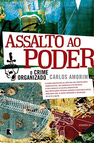 Assalto ao poder: O crime organizado por [Amorim, Carlos]