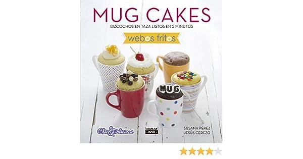 Mug Cakes (Webos Fritos): Bizcochos en taza listos en 5 minutos (Spanish Edition)