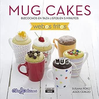 Mug Cakes (Webos Fritos): Bizcochos en taza listos en 5 minutos ...