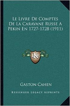 Le Livre de Comptes de La Caravane Russe a Pekin En 1727-1728 (1911)