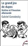Le grand jeu de dupes : Staline et l'invasion allemande par Gorodetsky