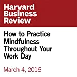 How to Practice Mindfulness Throughout Your Work Day | Rasmus Hougaard,Jacqueline Carter