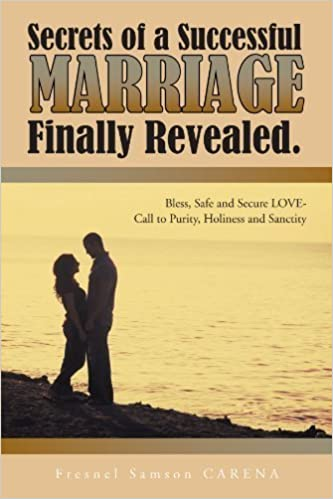 Secrets of a Successful Marriage Finally Revealed: Bless, Safe and Secure Love-Call to Purity, Holiness and Sanctity by Fresnel Samson Carena (2011-07-12)