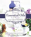 Mixing Essential Oils for Magic, Sandra Kynes, 0738736546