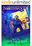 Under the School (Adventures in the Northwoods Book 1)