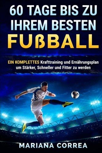 60 TAGE BIS Zu IHREM BESTEN  FUSSBALL: EINE KOMPLETTE Krafttraining  und Ernahrungsplan um Starker, Schneller und Fitter zu Werden (German - Deutschland Triathlon