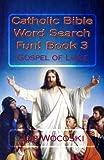 Catholic Bible Word Search Fun! Book 3: Gospel of Luke (Catholic Bible Word Search Books) (Volume 3)