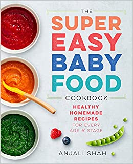 Super easy baby food cookbook healthy homemade recipes for every super easy baby food cookbook healthy homemade recipes for every age and stage anjali shah 9781939754776 amazon books forumfinder Choice Image