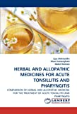 HERBAL AND ALLOPATHIC MEDICINES FOR ACUTE TONSILLITIS AND PHARYNGITIS: COMPARISON OF HERBAL AND ALLOPATHIC MEDICINE FOR THE TREATMENT OF ACUTE TONSILLITIS AND PHARYNGITIS