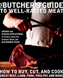 The Butcher's Guide to Well-Raised Meat: How to Buy, Cut, and Cook...