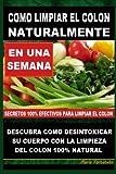 Como Limpiar el Colon Naturalmente: Descubra Como Desintoxicar Su Cuerpo Con La Limpieza Del Colon Natural (Spanish Edition)
