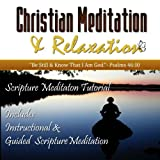 Scripture Meditation: Instruction, Technique, and Practice (Christian Meditation & Relaxation)