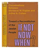 If Not Now, When?, Mordecai Menahem Kaplan and Arthur Allen Cohen, 0805234977