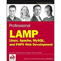 Professional LAMP: Linux, Apache, MySQL and PHP Web Development (Wrox Professional Guides)