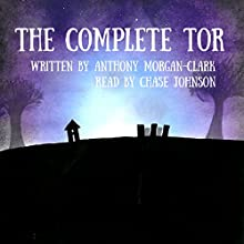 The Complete Tor Audiobook by Anthony Morgan-Clark Narrated by Chase Johnson