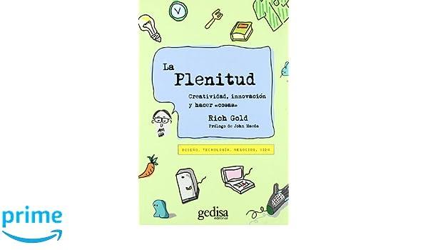 La plenitud. Creatividad, innovacion y hacer cosas (Spanish Edition): Rich Gold: 9788497843218: Amazon.com: Books